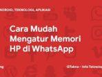 Cara Mudah Mengatur Memori HP di WhatsApp